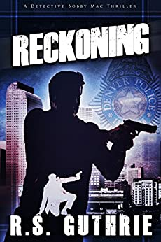 Reckoning: A Hard Boiled Murder Mystery (A Detective Bobby Mac Thriller Book 3) by [Guthrie, R.S.]