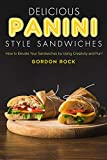 #9: Delicious Panini Style Sandwiches: How to Elevate Your Sandwiches by Using Creativity and Fun!
