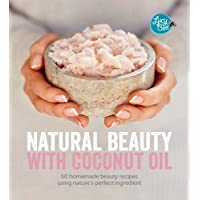 Natural Beauty with Coconut Oil: 50 Homemade Beauty Recipes Using Nature's Perfect...
