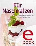 Für Naschkatzen: Unsere 100 besten Desserts in einem Kochbuch (Unsere 100 besten Rezepte)