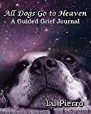 img - for All Dogs Go to Heaven: A Guided Grief Journal book / textbook / text book
