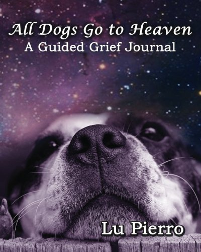 All  Dogs Go to Heaven: A Guided Grief Journal