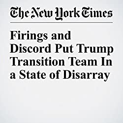 Firings and Discord Put Trump Transition Team In a State of Disarray