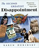 The Second Greatest Disappointment : Honeymooning and Tourism at Niagara Falls, Dubinsky, Karen, 1896357237