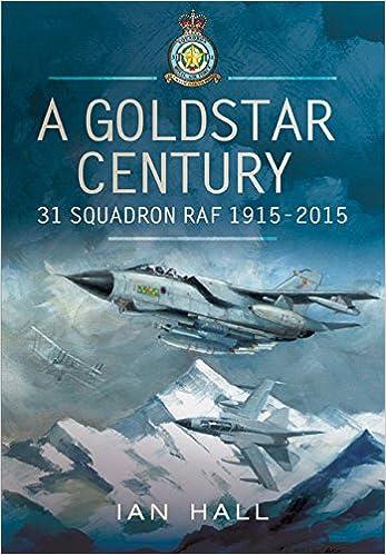 A Goldstar Century: 31 Squadron RAF 1915-2015: Ian Hall