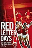 img - for Red Letter Days: Fourteen Dramatic Events That Shook Arsenal by Jon Spurling (2014-10-09) book / textbook / text book