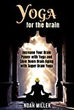 Yoga for the Brain: Increase Your Brain Power with Yoga and Slow Down Brain Aging with Super Brain Yoga