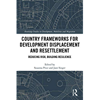 Country Frameworks for Development Displacement and Resettlement: Reducing Risk, Building Resilience (Routledge Studies in Development, Mobilities and Migration) (English Edition)