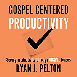 Gospel Centered Productivity