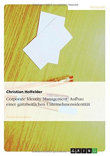 Corporate Identity Management. Aufbau einer ganzheitlichen Unternehmensidentität Taschenbuch – 4. Juli 2007 Christian Holfelder GRIN Verlag 3638650952 Werbung