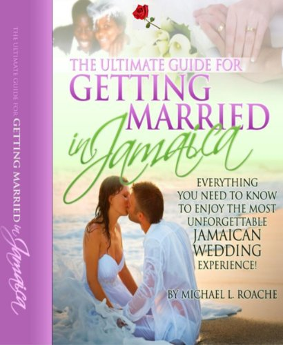 The Ultimate Guide to Getting Married in Jamaica Wedding Resouce is Your Exclusive Access to Jamaica Wedding Secrets to Help You Have the Most Exciting Destination Beach Wedding and Honeymoon Ever!