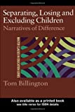 Separating, Losing and Excluding Children: Narratives of Difference (Master Classes in Education), Tom Billington, 0415230888
