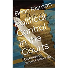 Political Control in the Courts: Dictatorship versus Democracy
