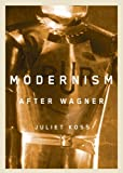 Modernism after Wagner, Juliet Koss, 0816651590