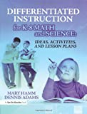 Differentiated Instruction for K-8 Math and Science: Ideas, Activities, and Lesson Plans, Mary Hamm and Dennis Adams, 1596670711