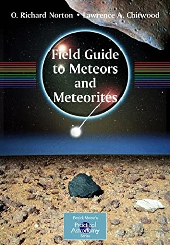 Field Guide to Meteors and Meteorites (The Patrick Moore Practical Astronomy Series) (Rocks From Space Norton)