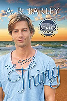 The Shore Thing (States of Love) by [A. R., Barley]