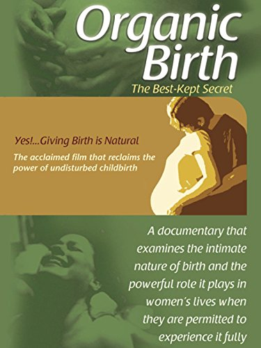 Organic Birth: Birth is - Video Childbirth Natural