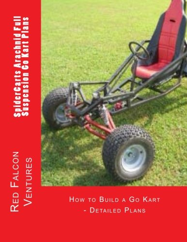 (SpiderCarts Arachnid Full Suspension Go Kart Plans: How to Build a Go Kart - Detailed Plans (SpiderCarts Go Kart Plans) (Volume 1))