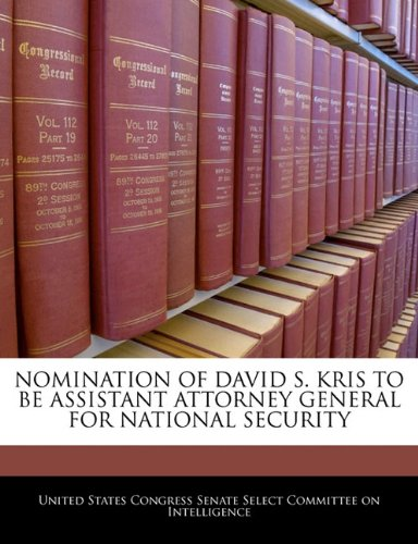 Nomination Of David S. Kris To Be Assistant Attorney General For National Security pdf epub