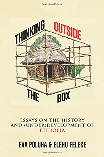 Thinking Outside The Box: Essays On The History And (Under) Development Of Ethiopia.