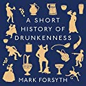 A Short History of Drunkenness Audiobook by Mark Forsyth Narrated by Richard Hughes