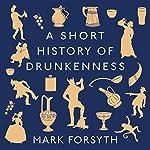 A Short History of Drunkenness | Mark Forsyth