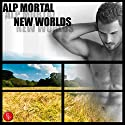 New Worlds Audiobook by Alp Mortal Narrated by Stewart Campbell