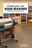 Create Your Own Sign Making Business from Scratch, Phill Fenton, 0956443400