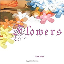 Flowers Beautiful Flowers In Full Color A Coffee Table Book