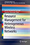 Resource Management for Heterogeneous Wireless Networks (SpringerBriefs in Electrical and Computer Engineering)