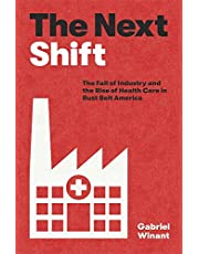 The Next Shift: The Fall of Industry and the Rise of Health Care in Rust Belt America