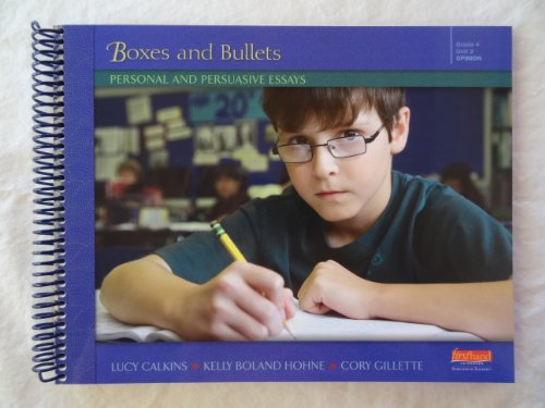 Boxes and Bullets : Personal and Persuasive Essays - Lucy Calkins; Cory Gillette; Kelly Boland Hohne