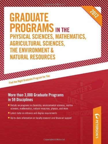 Graduate Programs in the Physical Sciences, Mathematics, Agricultural Sciences, the Environment & Natural Resources 2012 (Grad 4) (Peterson's Graduate ... Mathematics, Agricultural Sciences, the ...)