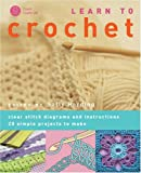 Learn to Crochet: Clear stitch diagrams and instructions. 20 simple projects to make