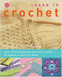 learn to crochet: clear stitch diagrams and instructions  20 simple  projects to make paperback – 9 jun 2005