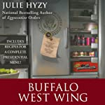 Buffalo West Wing: A White House Chef Mystery | Julie Hyzy