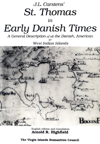 J. L. Carstens' St. Thomas in Early Danish Times: A General Description of All the Danish, American or West Indian Islands (Sources in Danish West Indian and U.S. Virgin Islands History)