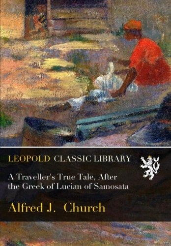A Traveller's True Tale, After the Greek of Lucian of Samosata PDF Text fb2 book