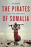The Pirates of Somalia: Inside Their Hidden World
