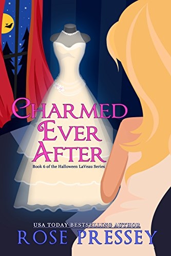 Charmed Ever After: A Witch Cozy Mystery (Halloween LaVeau Witch Mystery Series Book 6)