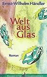 Welt aus Glas. Roman