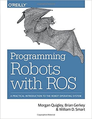 Good Programming Robots With ROS: A Practical Introduction To The Robot  Operating System: Morgan Quigley, Brian Gerkey, William D. Smart:  9781449323899: ... Amazing Ideas
