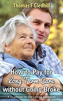 How to Pay for Long Term Care without going Broke by [Gledhill, Thomas]