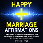 Happy Marriage Affirmations: Powerful Daily Affirmations to Help You Solidify Your Marriage for the Long Run Using the Law of Attraction, Self-Hypnosis and Guided Meditation | Stephens Hyang