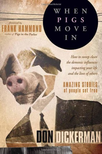 Download When Pigs Move In: How To Sweep Clean the Demonic Influences Impacting Your Life and the Lives of Others pdf