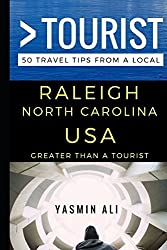 Greater Than a Tourist - Raleigh North Carolina USA: 50 Travel Tips from a Local