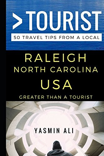 Greater Than a Tourist – Raleigh North Carolina USA: 50 Travel Tips from a Local