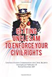 Getting Uncle Sam to Enforce Your Civil Rights, Revised Edition, Commission Civil Rights, 1484824156