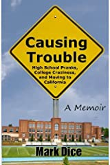 Causing Trouble: High School Pranks, College Craziness, and Moving to California Paperback